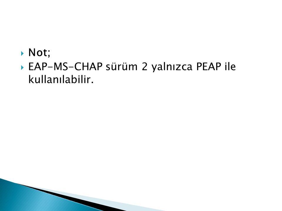 Not; EAP-MS-CHAP sürüm 2 yalnızca PEAP ile kullanılabilir.