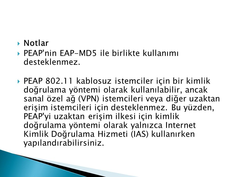 Notlar PEAP nin EAP-MD5 ile birlikte kullanımı desteklenmez.