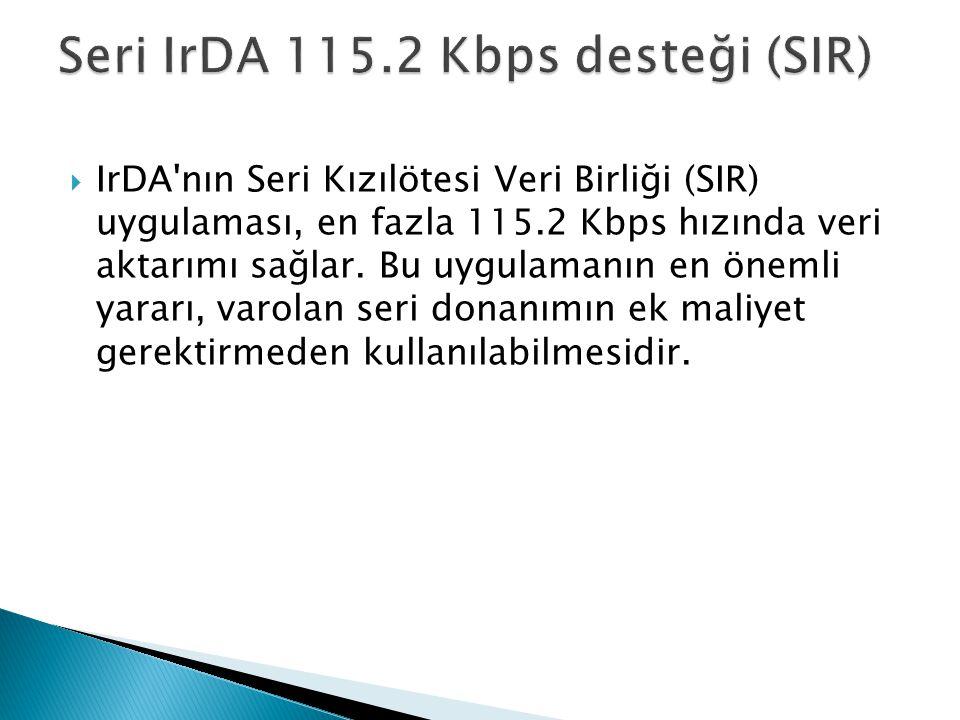 Seri IrDA 115.2 Kbps desteği (SIR)