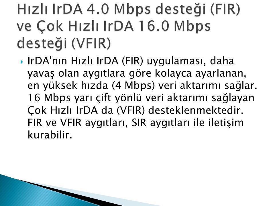 Hızlı IrDA 4. 0 Mbps desteği (FIR) ve Çok Hızlı IrDA 16