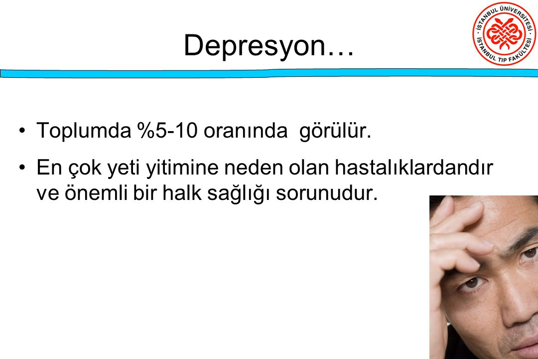 Depresyon… Toplumda %5-10 oranında görülür.