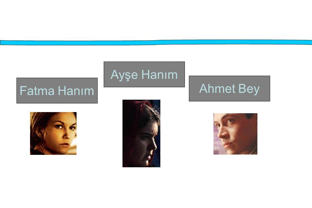 Ayşe Hanım Ahmet Bey Fatma Hanım
