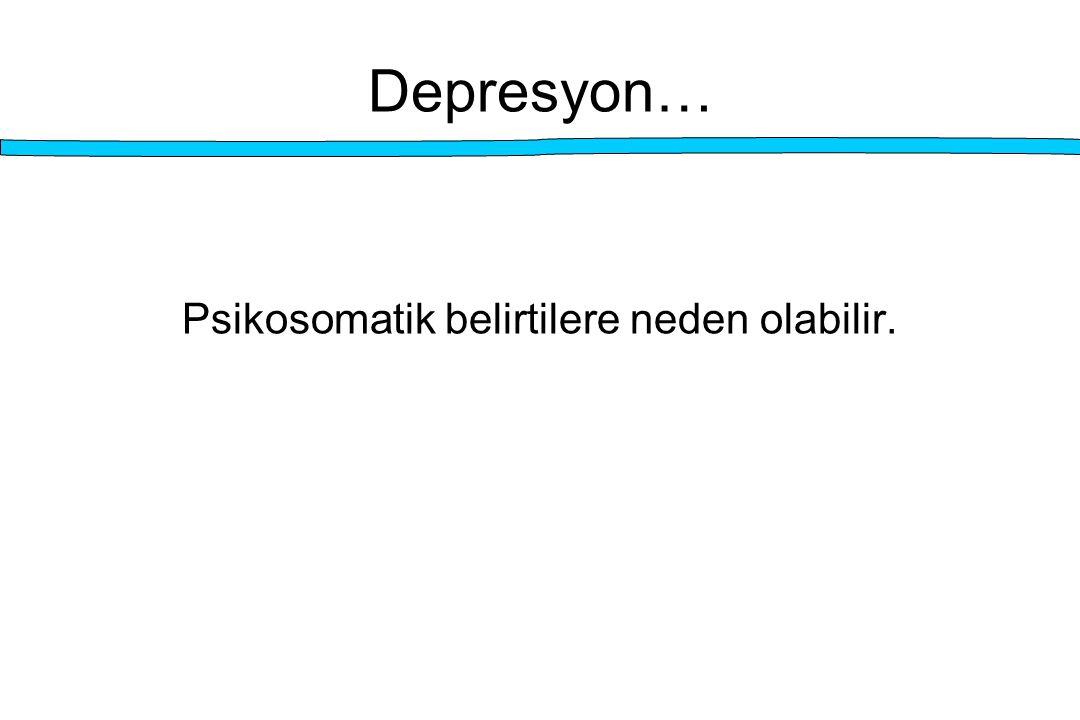 Psikosomatik belirtilere neden olabilir.