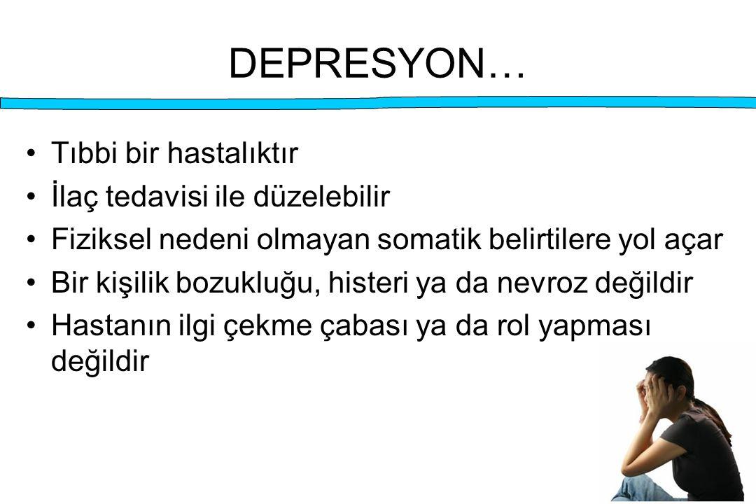 DEPRESYON… Tıbbi bir hastalıktır İlaç tedavisi ile düzelebilir