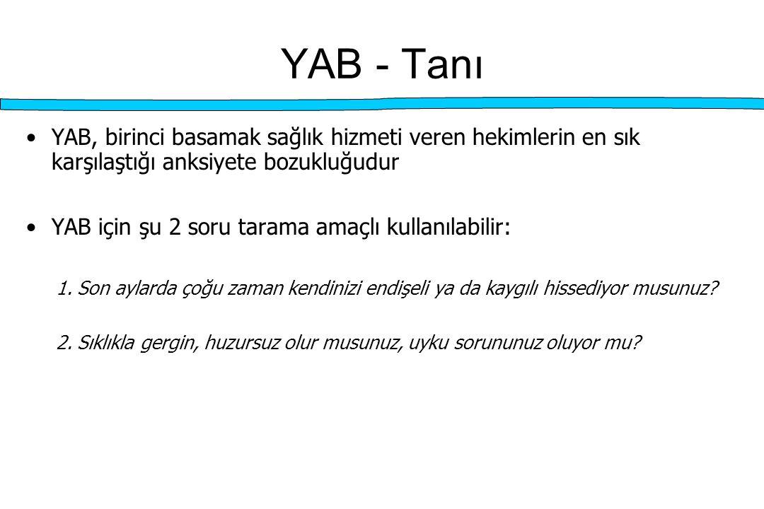 YAB - Tanı YAB, birinci basamak sağlık hizmeti veren hekimlerin en sık karşılaştığı anksiyete bozukluğudur.