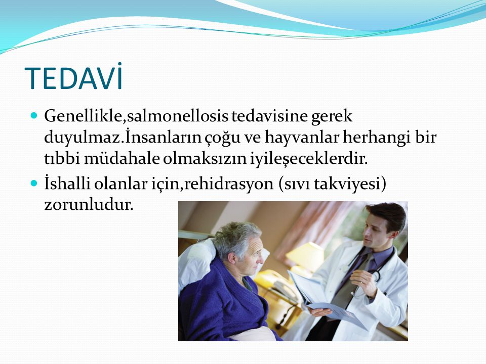 TEDAVİ Genellikle,salmonellosis tedavisine gerek duyulmaz.İnsanların çoğu ve hayvanlar herhangi bir tıbbi müdahale olmaksızın iyileşeceklerdir.