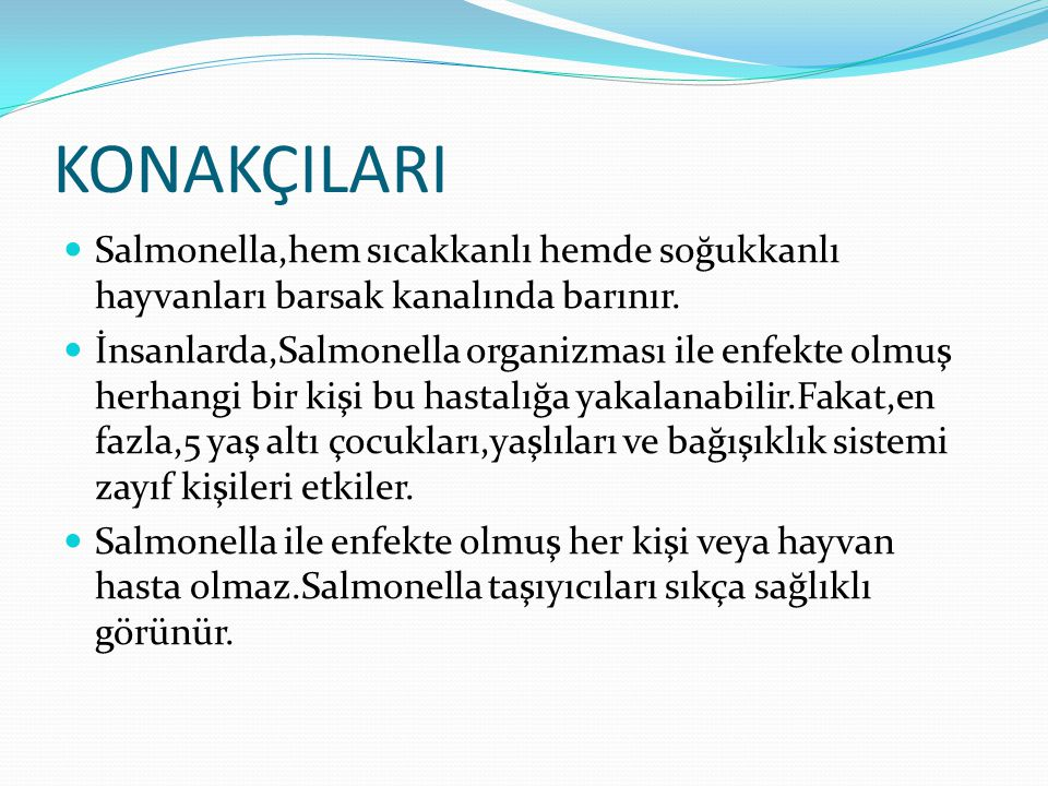 KONAKÇILARI Salmonella,hem sıcakkanlı hemde soğukkanlı hayvanları barsak kanalında barınır.
