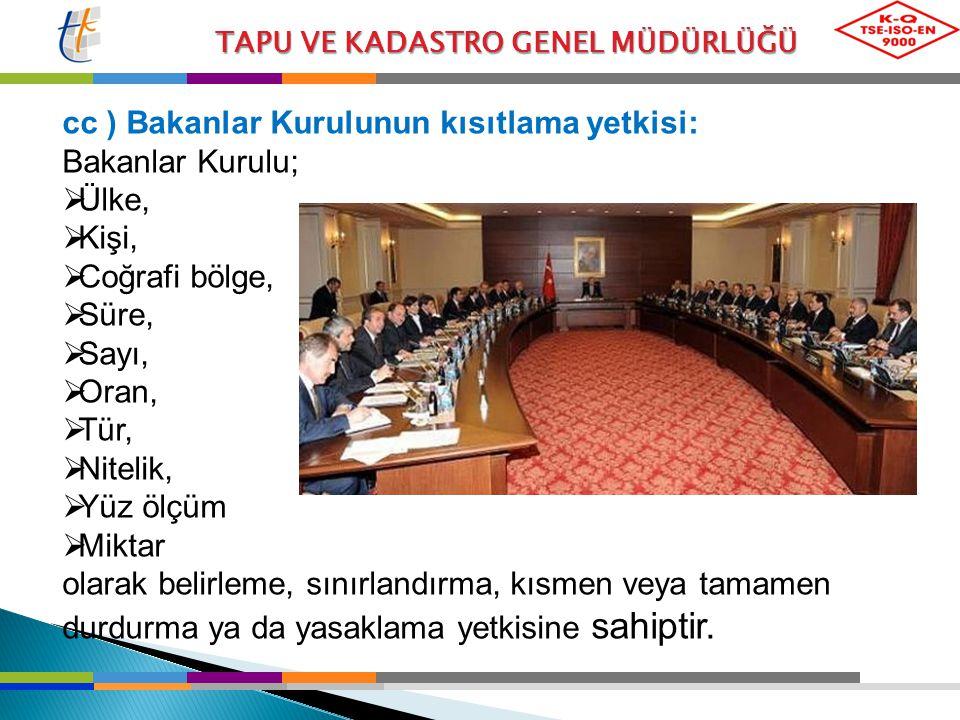 cc ) Bakanlar Kurulunun kısıtlama yetkisi: Bakanlar Kurulu; Ülke,