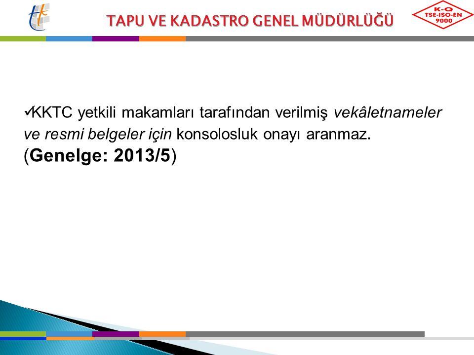 KKTC yetkili makamları tarafından verilmiş vekâletnameler ve resmi belgeler için konsolosluk onayı aranmaz. (Genelge: 2013/5)