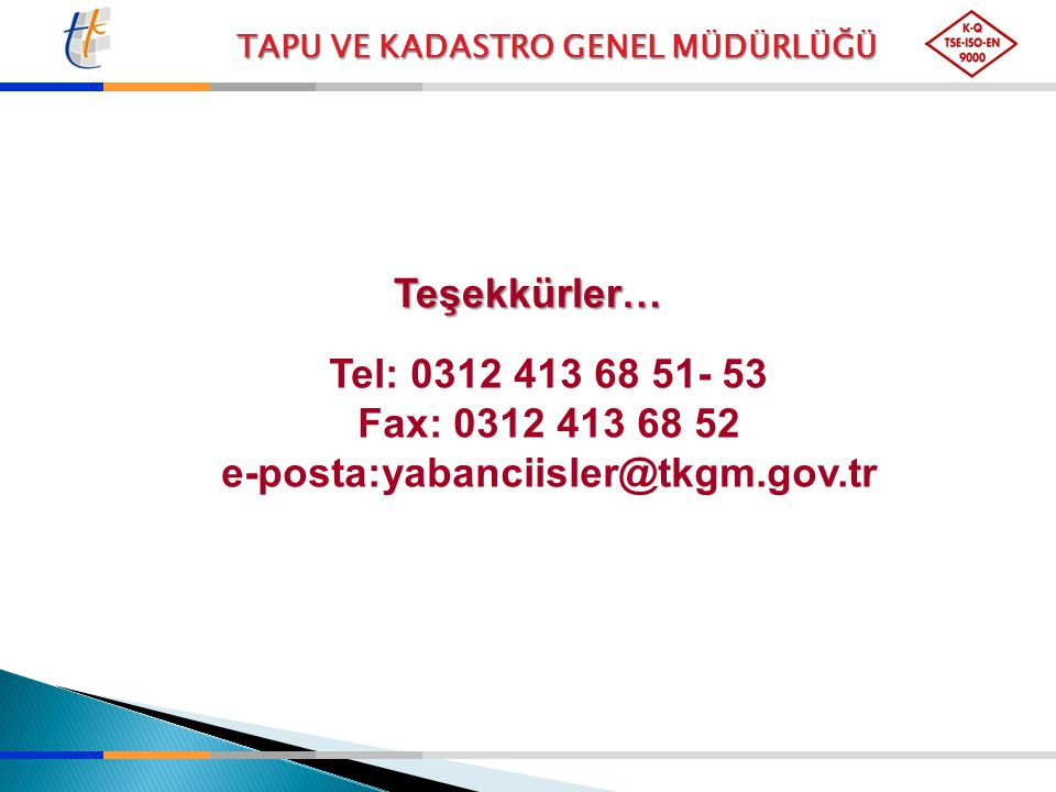 Teşekkürler… Tel: 0312 413 68 51- 53 Fax: 0312 413 68 52 e-posta:yabanciisler@tkgm.gov.tr