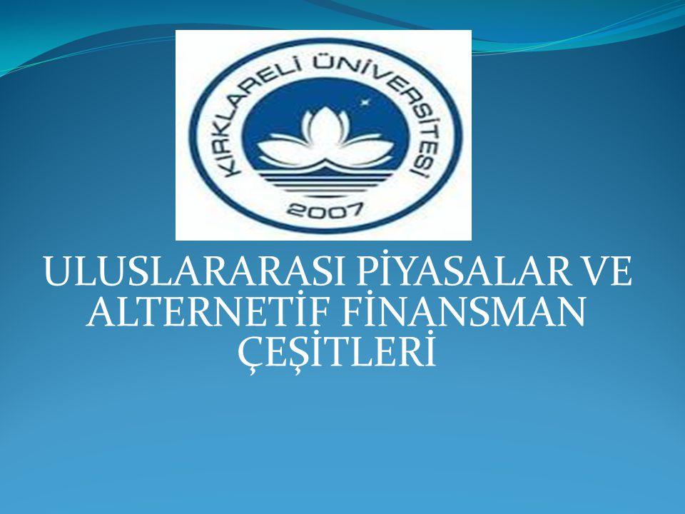 ULUSLARARASI PİYASALAR VE ALTERNETİF FİNANSMAN ÇEŞİTLERİ