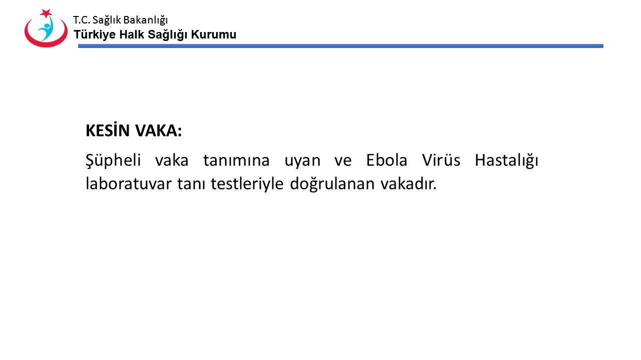 KESİN VAKA: Şüpheli vaka tanımına uyan ve Ebola Virüs Hastalığı laboratuvar tanı testleriyle doğrulanan vakadır.