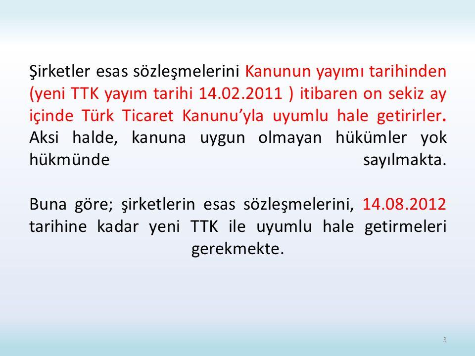 Şirketler esas sözleşmelerini Kanunun yayımı tarihinden (yeni TTK yayım tarihi 14.02.2011 ) itibaren on sekiz ay içinde Türk Ticaret Kanunu'yla uyumlu hale getirirler.