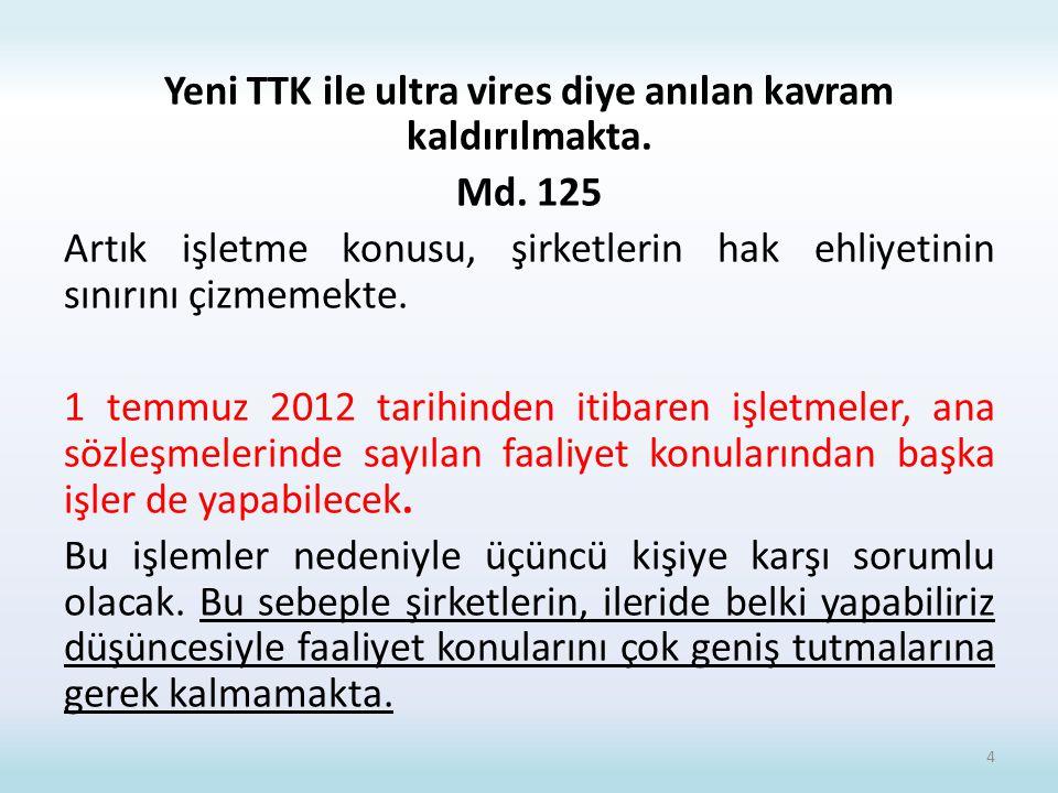 Yeni TTK ile ultra vires diye anılan kavram kaldırılmakta. Md