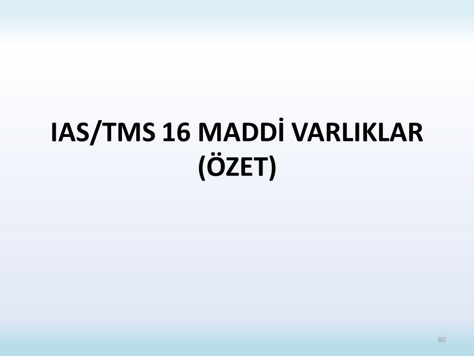 IAS/TMS 16 MADDİ VARLIKLAR (ÖZET)