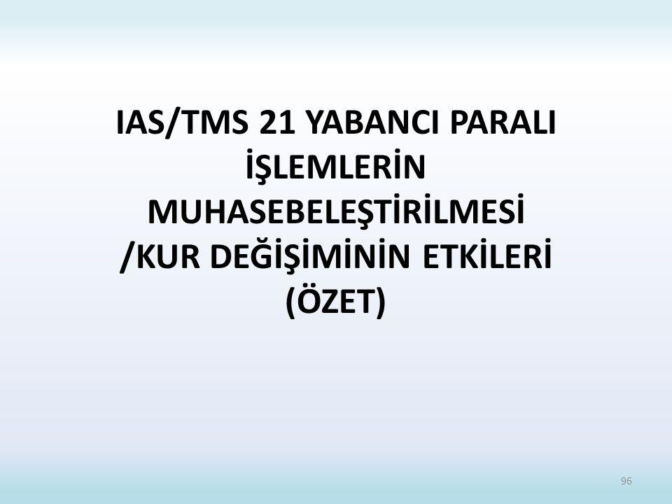 IAS/TMS 21 YABANCI PARALI İŞLEMLERİN MUHASEBELEŞTİRİLMESİ /KUR DEĞİŞİMİNİN ETKİLERİ (ÖZET)