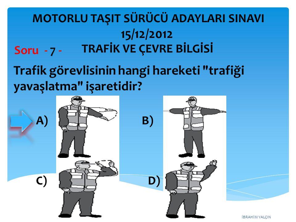 Trafik görevlisinin hangi hareketi trafiği yavaşlatma işaretidir