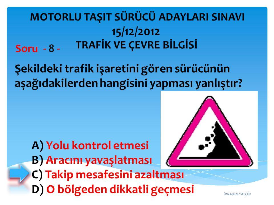 B) Aracını yavaşlatması C) Takip mesafesini azaltması