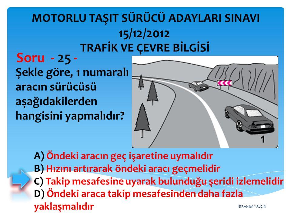Soru - 25 - 15/12/2012 MOTORLU TAŞIT SÜRÜCÜ ADAYLARI SINAVI