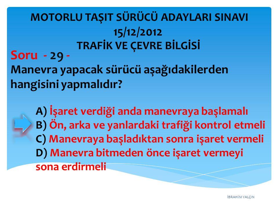Soru - 29 - 15/12/2012 Manevra yapacak sürücü aşağıdakilerden