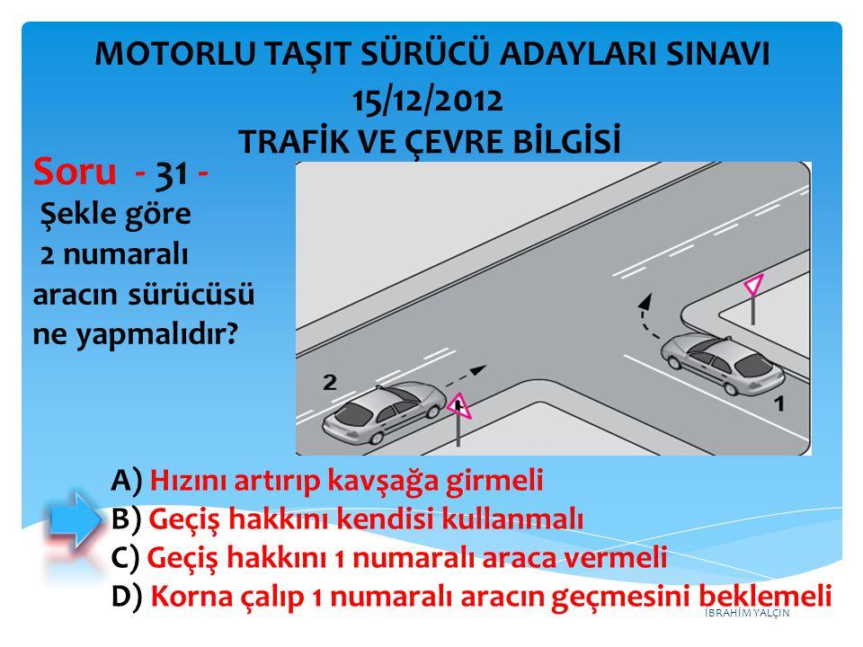 Soru - 31 - 15/12/2012 MOTORLU TAŞIT SÜRÜCÜ ADAYLARI SINAVI