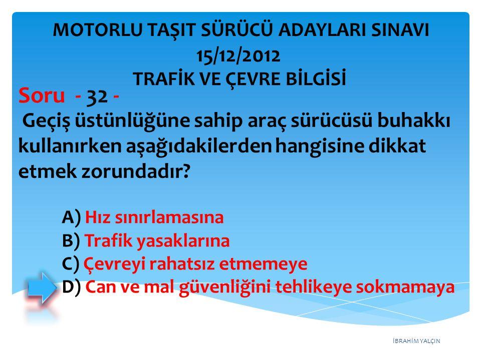 Soru - 32 - 15/12/2012 MOTORLU TAŞIT SÜRÜCÜ ADAYLARI SINAVI