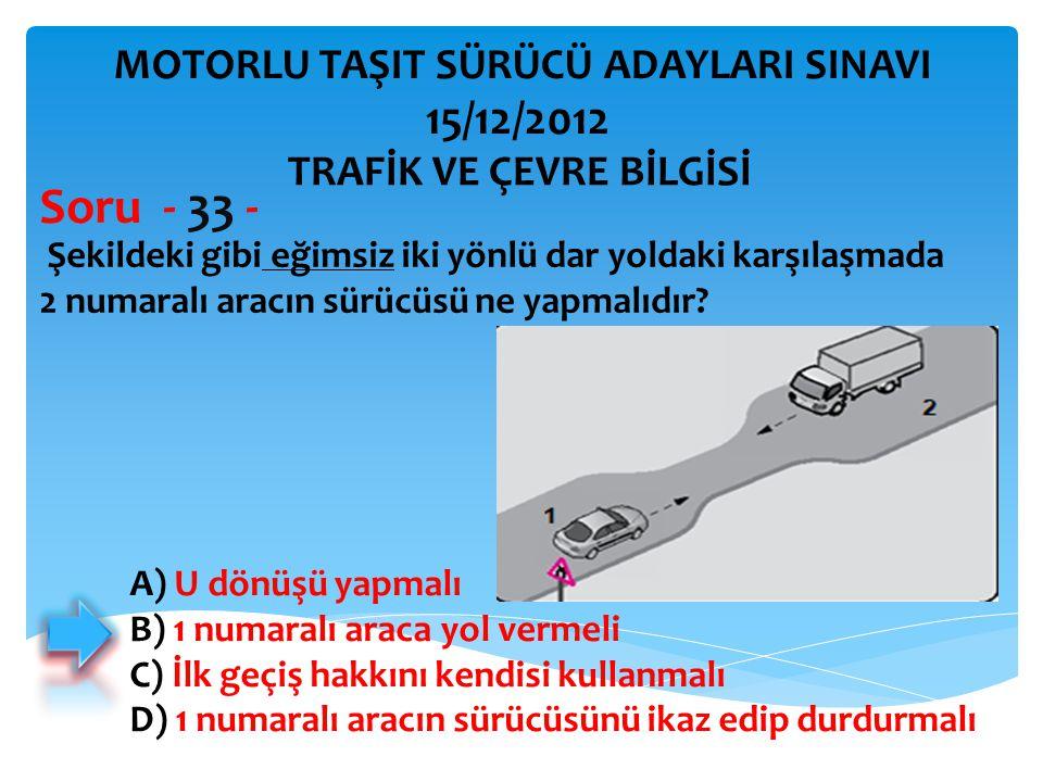 Soru - 33 - 15/12/2012 MOTORLU TAŞIT SÜRÜCÜ ADAYLARI SINAVI