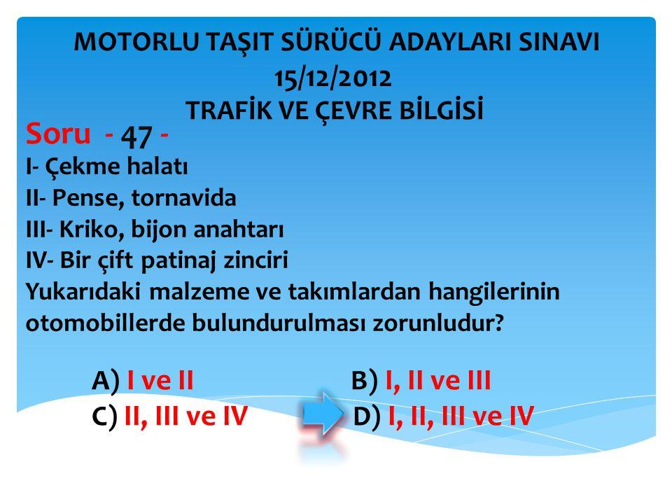 Soru - 47 - 15/12/2012 A) I ve II B) I, II ve III