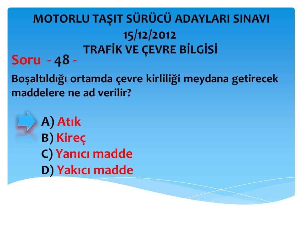 Soru - 48 - 15/12/2012 A) Atık B) Kireç C) Yanıcı madde