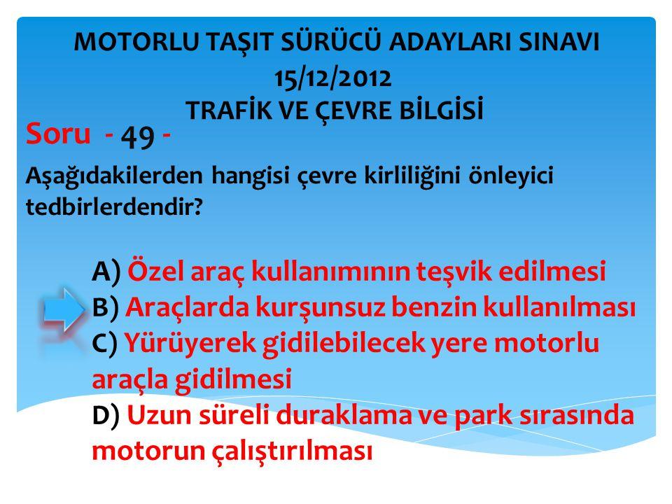 Soru - 49 - 15/12/2012 A) Özel araç kullanımının teşvik edilmesi