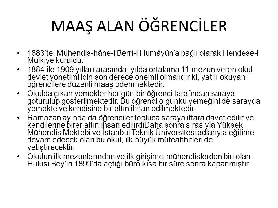 MAAŞ ALAN ÖĞRENCİLER 1883'te, Mühendis-hâne-i Berrî-i Hümâyûn'a bağlı olarak Hendese-i Mülkiye kuruldu.