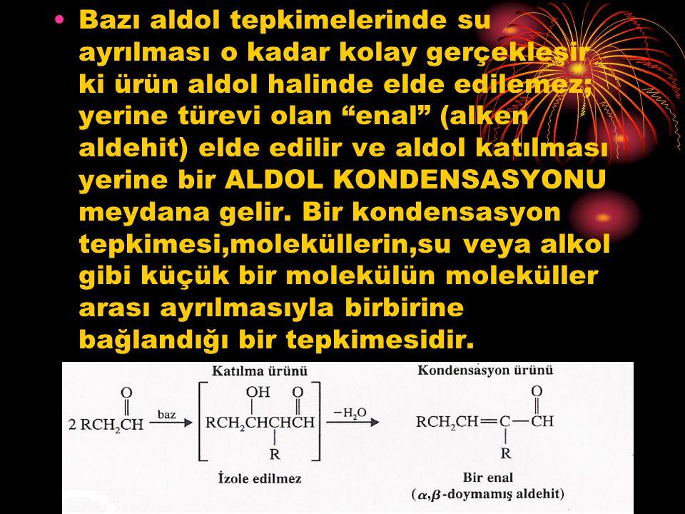 Bazı aldol tepkimelerinde su ayrılması o kadar kolay gerçekleşir ki ürün aldol halinde elde edilemez; yerine türevi olan enal (alken aldehit) elde edilir ve aldol katılması yerine bir ALDOL KONDENSASYONU meydana gelir.