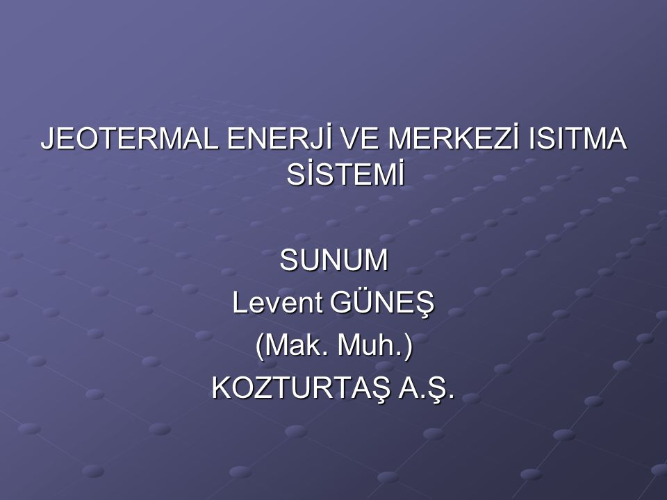 JEOTERMAL ENERJİ VE MERKEZİ ISITMA SİSTEMİ