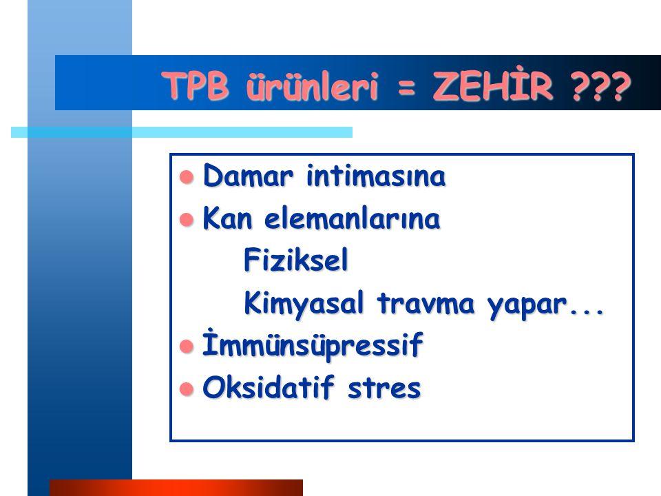 TPB ürünleri = ZEHİR Damar intimasına Kan elemanlarına Fiziksel
