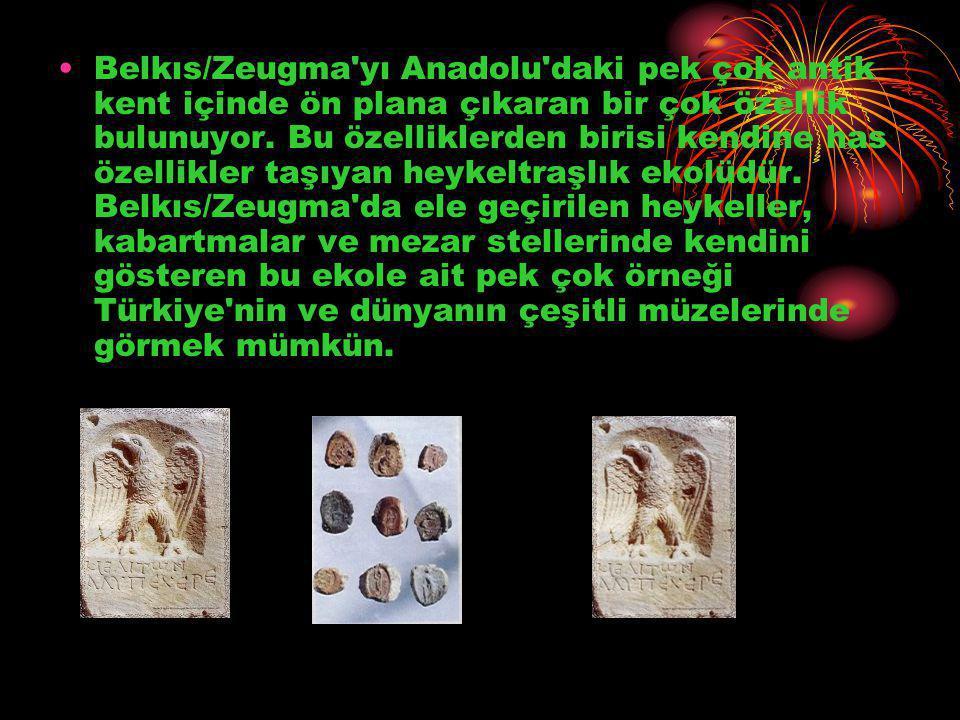 Belkıs/Zeugma yı Anadolu daki pek çok antik kent içinde ön plana çıkaran bir çok özellik bulunuyor.