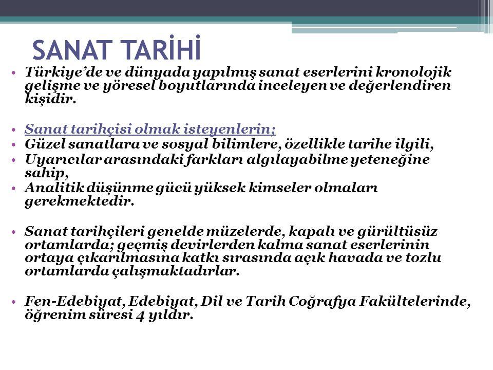 SANAT TARİHİ Türkiye'de ve dünyada yapılmış sanat eserlerini kronolojik gelişme ve yöresel boyutlarında inceleyen ve değerlendiren kişidir.
