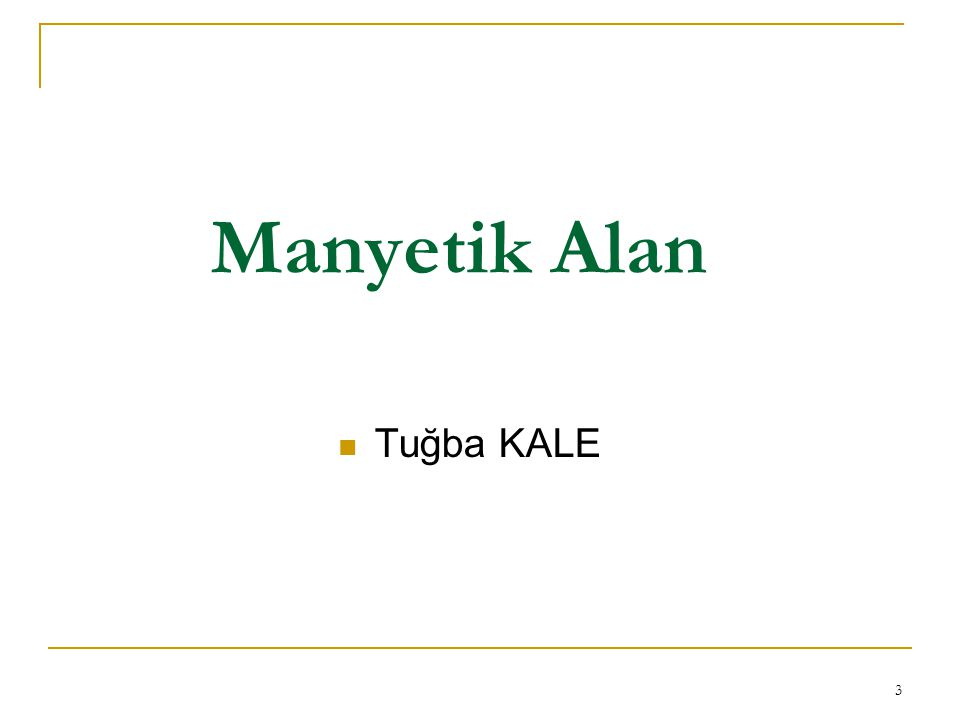 Manyetik Alan Tuğba KALE