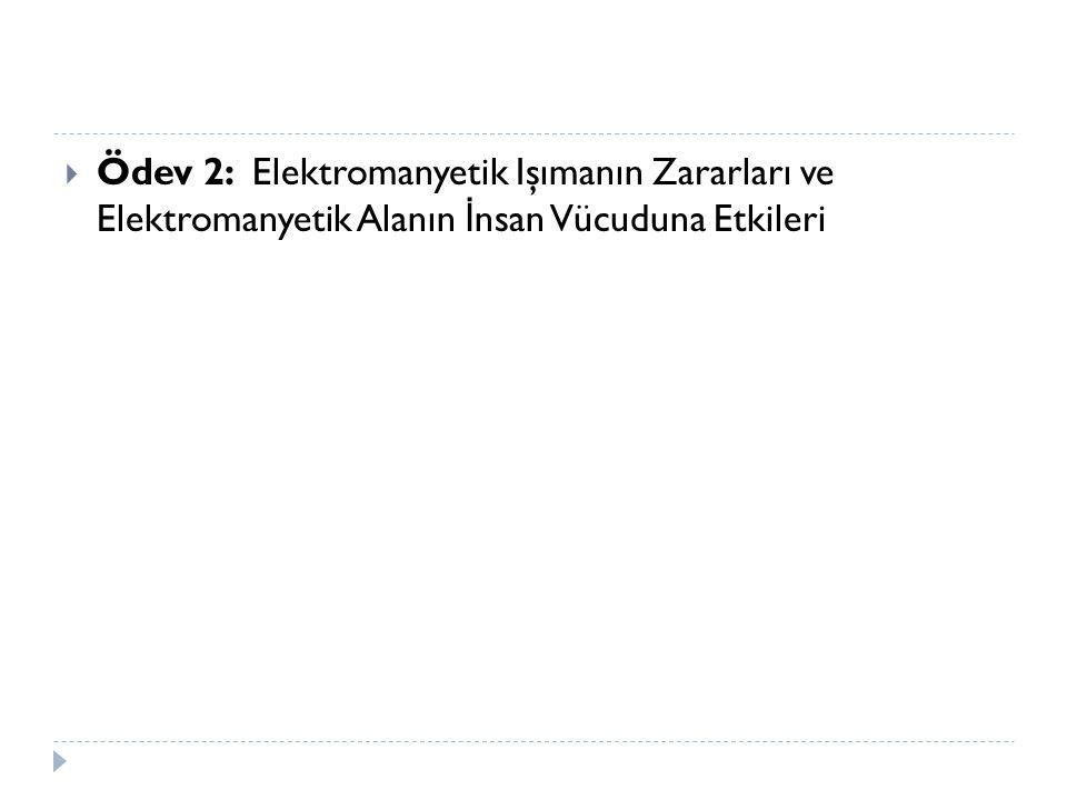 Ödev 2: Elektromanyetik Işımanın Zararları ve Elektromanyetik Alanın İnsan Vücuduna Etkileri