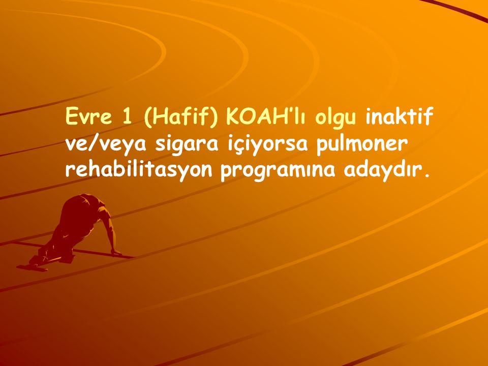 Evre 1 (Hafif) KOAH'lı olgu inaktif ve/veya sigara içiyorsa pulmoner rehabilitasyon programına adaydır.