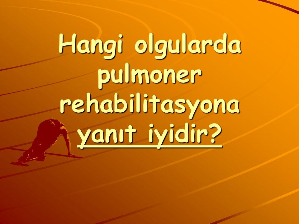 Hangi olgularda pulmoner rehabilitasyona yanıt iyidir