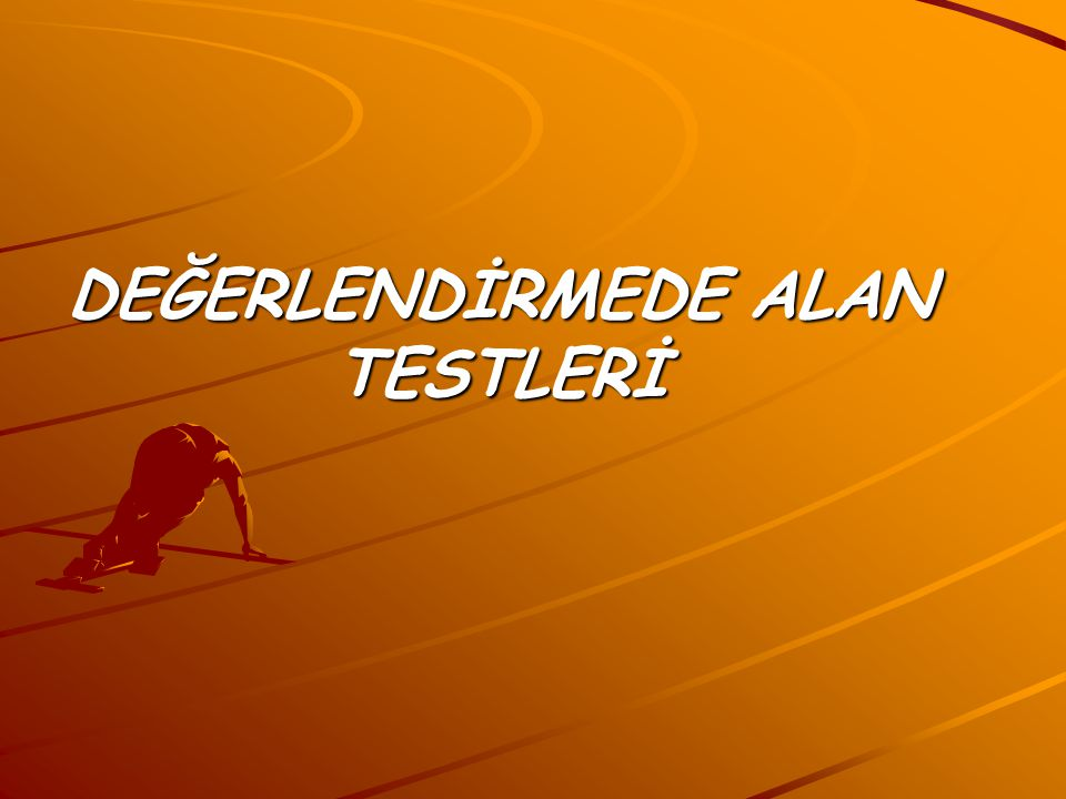 DEĞERLENDİRMEDE ALAN TESTLERİ