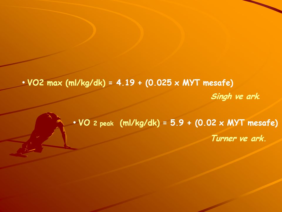 VO2 max (ml/kg/dk) = 4.19 + (0.025 x MYT mesafe)