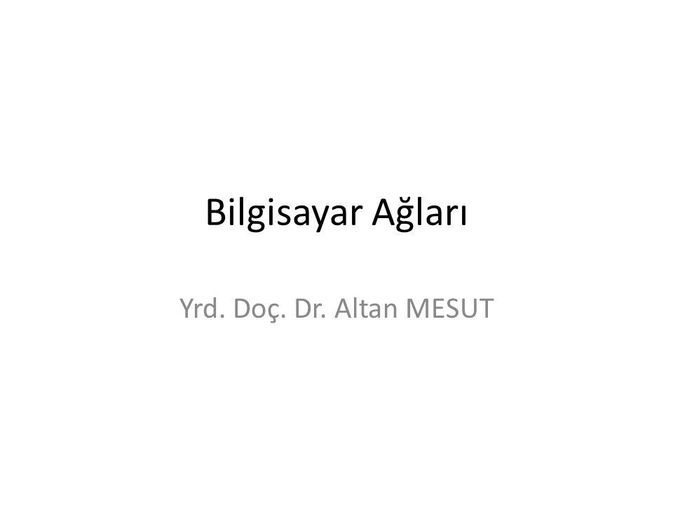 Bilgisayar Ağları Yrd. Doç. Dr. Altan MESUT