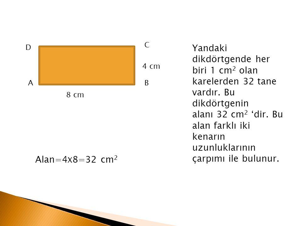 C D. Yandaki dikdörtgende her biri 1 cm2 olan karelerden 32 tane vardır. Bu dikdörtgenin.