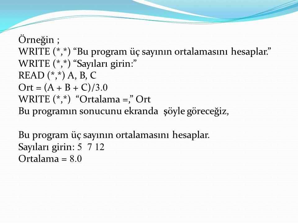 Örneğin ; WRITE (. ,. ) Bu program üç sayının ortalamasını hesaplar