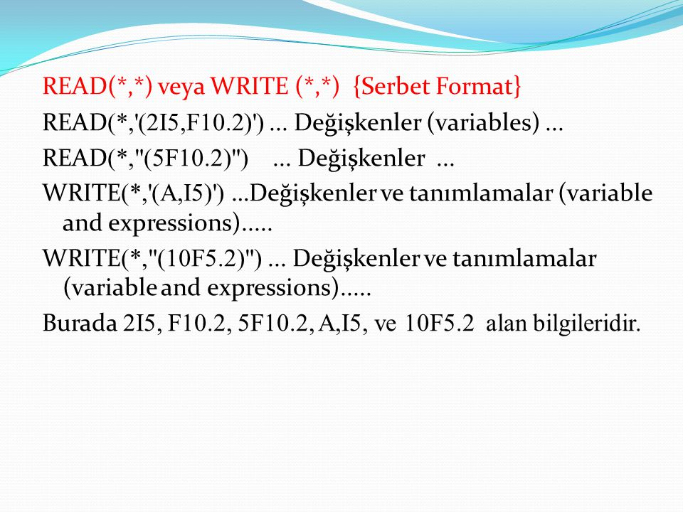 READ(. ,. ) veya WRITE (. ,. ) {Serbet Format} READ(. , (2I5,F10. 2) )