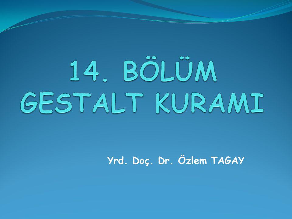 14. BÖLÜM GESTALT KURAMI Yrd. Doç. Dr. Özlem TAGAY