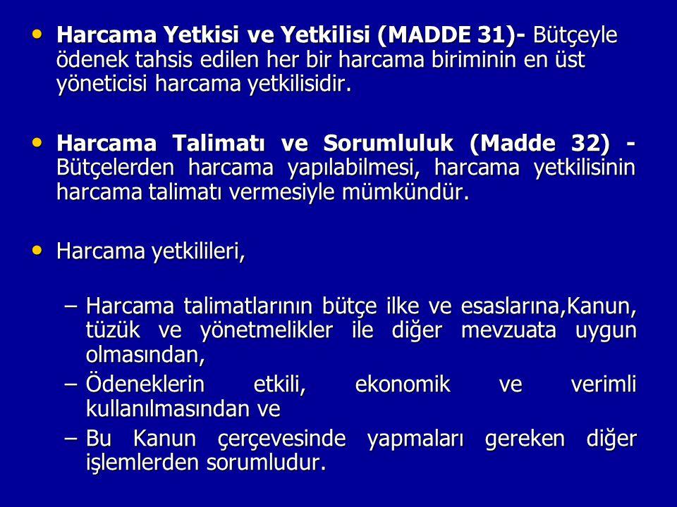 Harcama Yetkisi ve Yetkilisi (MADDE 31)- Bütçeyle ödenek tahsis edilen her bir harcama biriminin en üst yöneticisi harcama yetkilisidir.