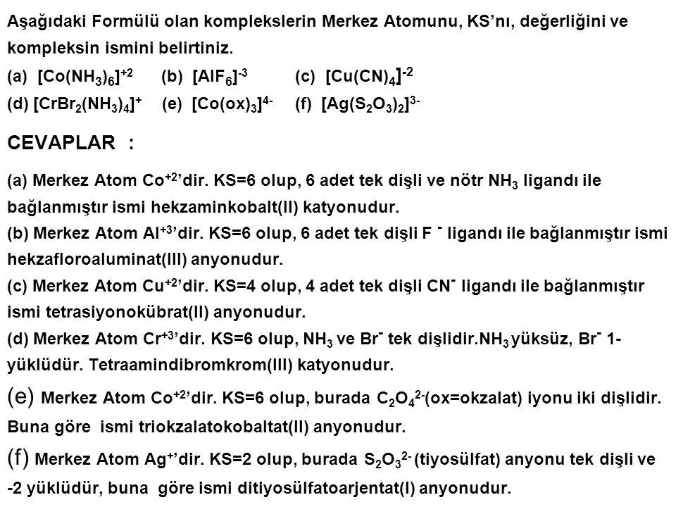 Aşağıdaki Formülü olan komplekslerin Merkez Atomunu, KS'nı, değerliğini ve kompleksin ismini belirtiniz.