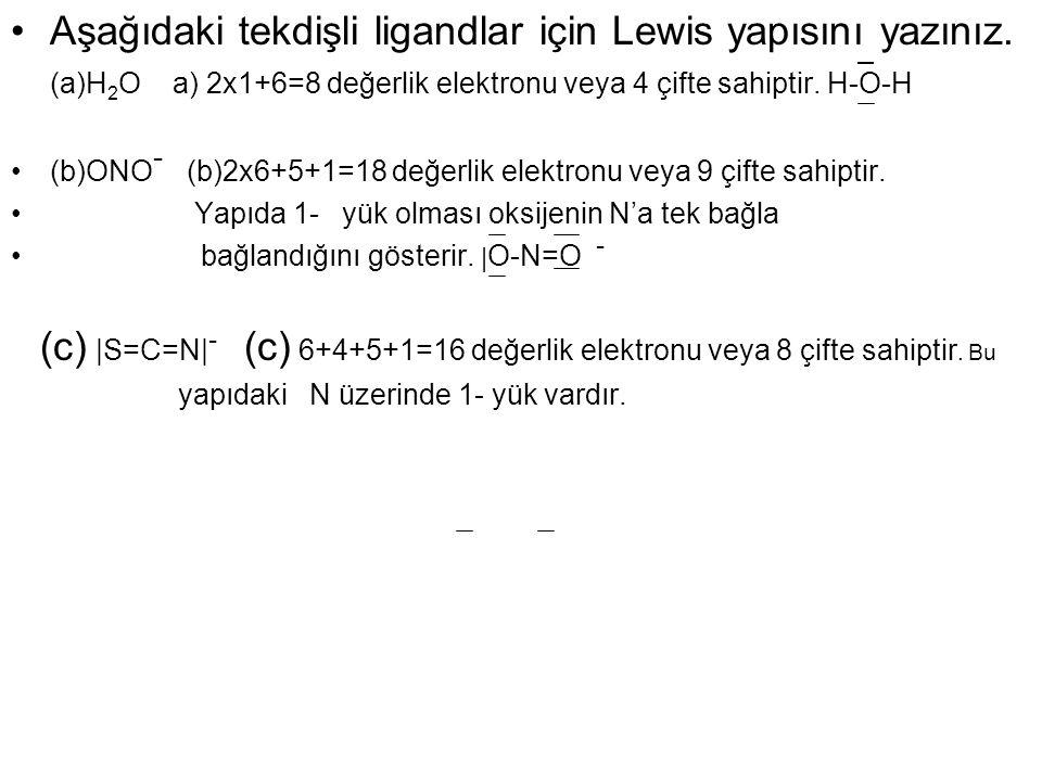 Aşağıdaki tekdişli ligandlar için Lewis yapısını yazınız